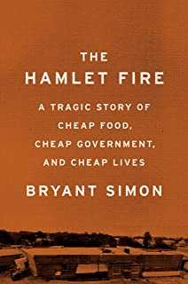 The Hamlet Fire: A Tragic Story of Cheap Food, Cheap Government, and Cheap Lives