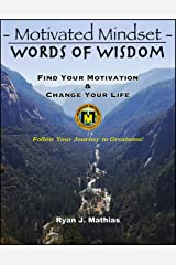 Motivated Mindset: Find Your Motivation and Change Your Life! (How to be Successful with Uplifting Inspirational Quotes and Words to Live By) (Words Of Wisdom) Kindle Edition