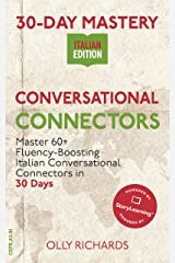 30-Day Mastery: Conversational Connectors: Master 60+ Fluency-Boosting Italian Conversational Connectors in 30 Days ¦ Italian Edition (30-Day Mastery | Italian Edition) Kindle Edition