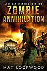 Zombie Annihilation: A Post-Apocalyptic Zombie Survival (Last Man Standing Book 2) Kindle Edition