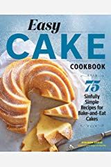 Easy Cake Cookbook: 75 Sinfully Simple Recipes for Bake-and-Eat Cakes Kindle Edition