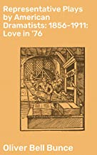 Representative Plays by American Dramatists: 1856-1911: Love in '76: An Incident of the Revolution