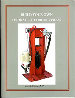 BUILD YOUR OWN HYDRAULIC FORGING PRESS