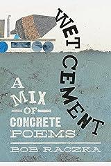 Wet Cement: A Mix of Concrete Poems Kindle Edition