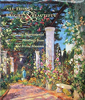 All Things Bright & Beautiful: California Impressionist Paintings from the Irvine Museum