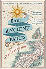 The Ancient Paths: Discovering the Lost Map of Celtic Europe Kindle Edition