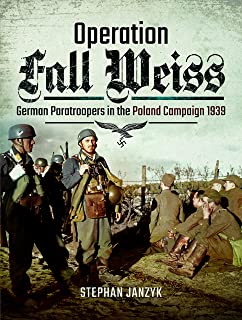 Operation Fall Weiss: German Paratroopers in the Poland Campaign, 1939