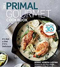 The Primal Gourmet Cookbook: Whole30 Endorsed: It's Not a Diet If It's Delicious PDF
