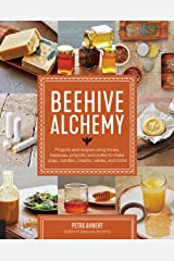 Beehive Alchemy: Projects and recipes using honey, beeswax, propolis, and pollen to make soap, candles, creams, salves, and more Kindle Edition