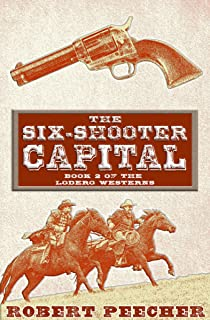 The Six-Shooter Capital: A Lodero Western Adventure (The Lodero Westerns Book 2)