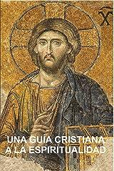 Una Guía Cristiana a la Espiritualidad: Cimientos Para Discípulos (Spanish Edition) Kindle Edition
