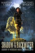 Shadow in the Backwater (Academy of Necessary Magic Book 7)