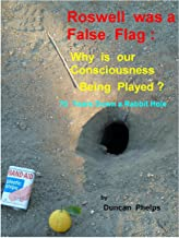 Roswell was a False Flag:: 70 Years Down a Rabbit Hole (Actual Phenomena Book 8)