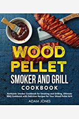 Wood Pellet Smoker and Grill Cookbook: A Cookbook with Delicious Recipes for Your Wood Pellet Grill Kindle Edition