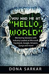 You Had Me At 'Hello, World': Mentoring Sessions with Industry Leaders at Microsoft, Facebook, Google, Amazon, Zynga and more! Kindle Edition