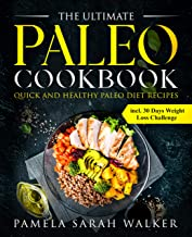 The Ultimate Paleo Cookbook: Quick And Healthy Paleo Diet Recipes incl. 30 Days Weight Loss Challenge