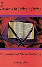 Answers to Catholic Claims: A Discussion of Biblical Authority
