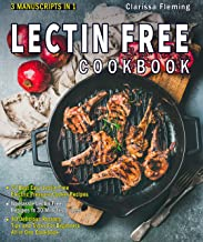 Lectin Free Cookbook: 3 Manuscripts in 1: 74 Best Easy Electric Pressure Cooker Recipes + No Hassle Lectin Free Recipes In 30 Minutes or Less + 40 Delicious Recipes, Tips and Tricks For Beginners