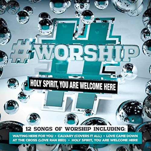 Worship: Holy Spirit, You Are Welcome Here by Various