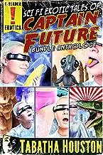 Sci Fi Erotic Tales of Captain Future Bundle Anthology (Golden Age Science Fiction Pulp Erotica)