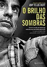 O brilho das sombras: A história real de um homem que voltou do coma com talento para a arte (e o que a ciência tem feito para entender o cérebro humano) (Portuguese Edition)