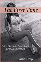 The First Time: Futa, Shemale & Lesbian Erotica Collection: Short Erotica Story Anthology