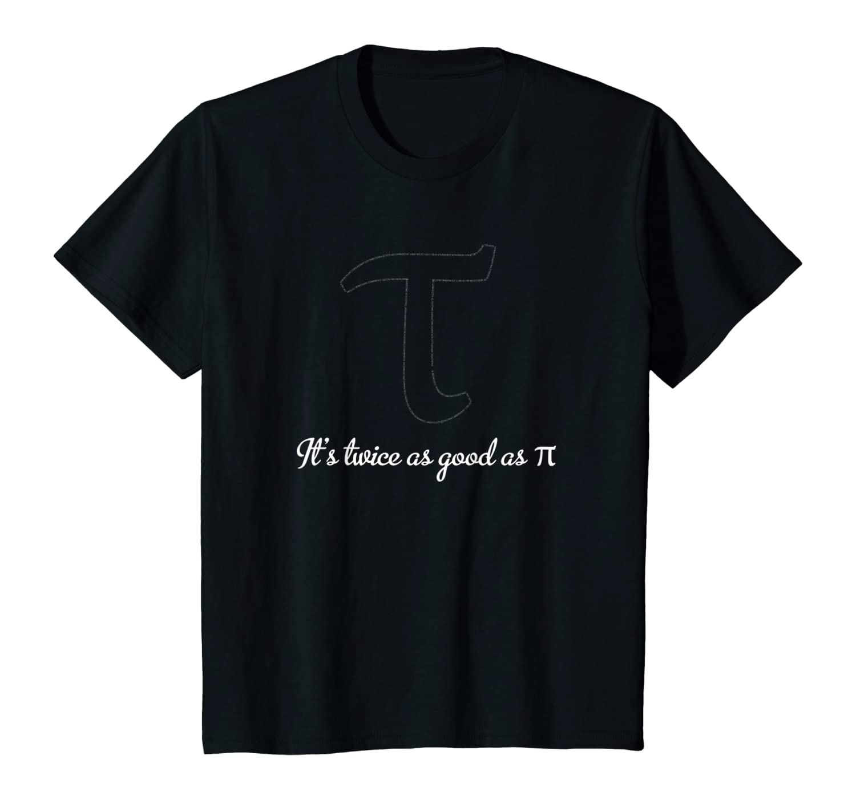 """Tau is twice as good as Pi"" Funny Anti-Pi – Tau Day Shirt-Awarplus"