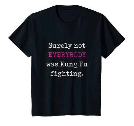 9bd8423ec Amazon.com: Surely not EVERYBODY was Kung Fu fighting - funny tee: Clothing