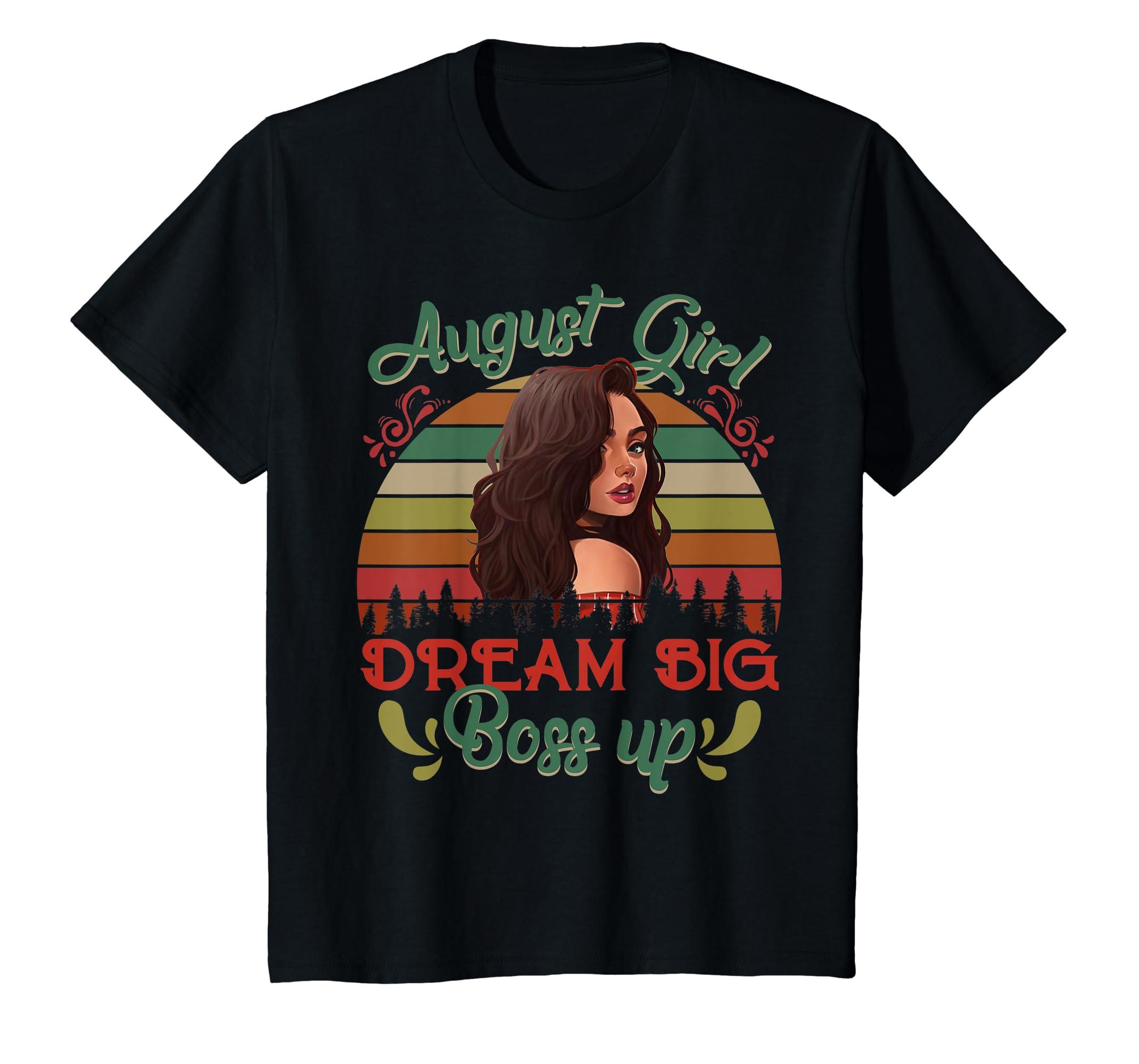 a1ad037f7 Amazon.com: August Girl Dream Big Boss Up T-Shirt Retro Birthday Girl:  Clothing