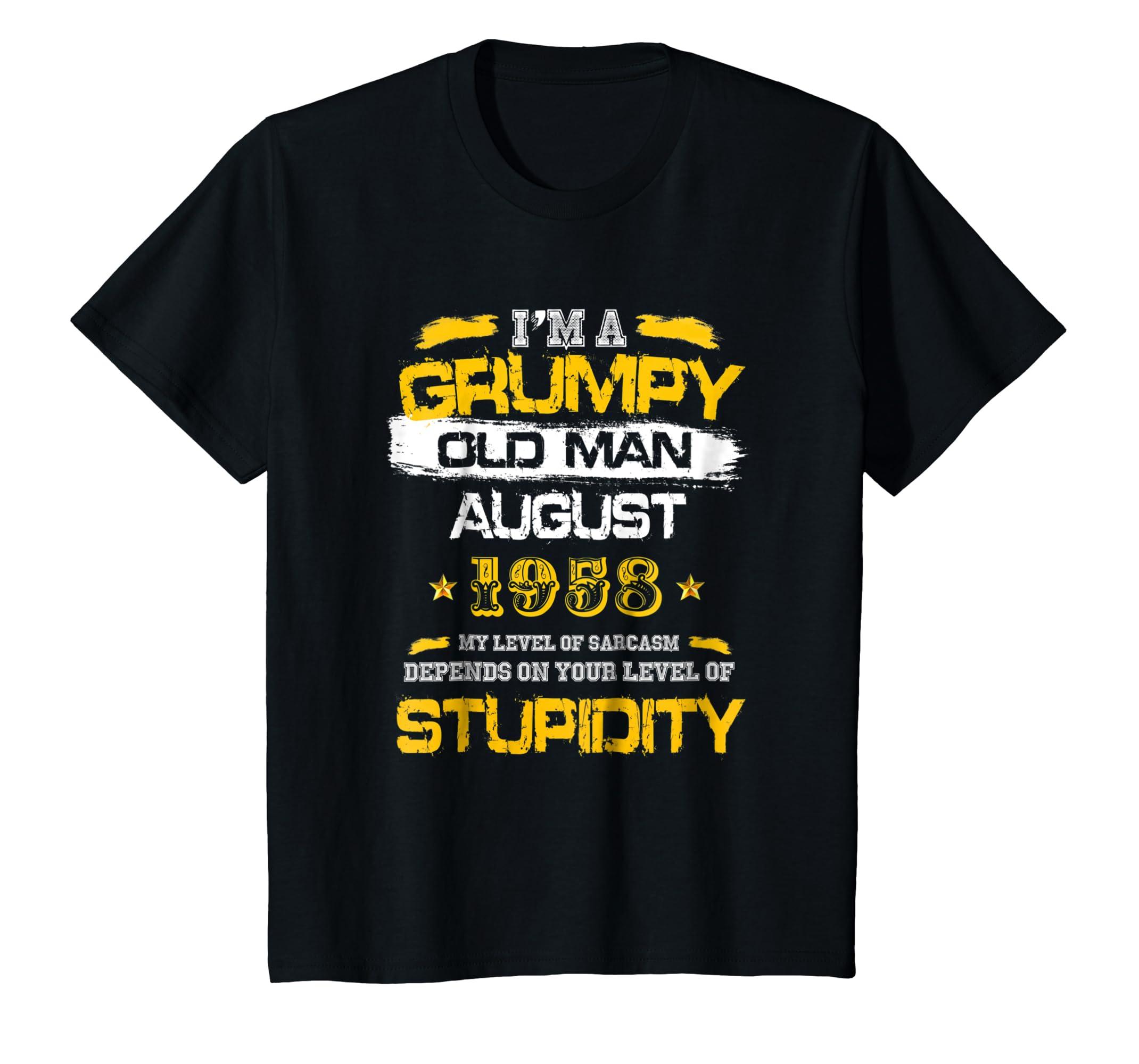 Grumpy Old Man Born In August 1958 60th Birthday T Shirts