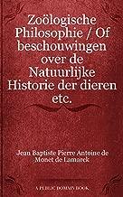 Zoölogische Philosophie / Of beschouwingen over de Natuurlijke Historie der dieren etc. (Dutch Edition)