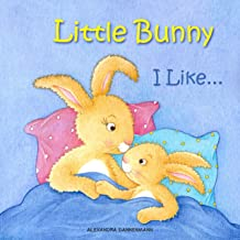 Little Bunny – I Like...  A Gorgeous Illustrated Picture Book for Toddlers for Ages 2 to 4.