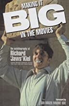 Making It BIG in the Movies: The Autobiography of Richard Jaws Kiel