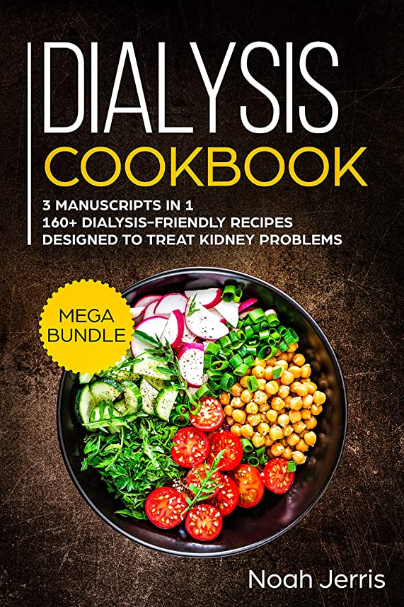 Dialysis Cookbook: MEGA BUNDLE – 3 Manuscripts in 1 – 160+ Dialysis-friendly recipes designed to treat kidney problems (English Edition)