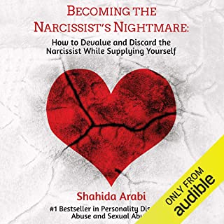 Becoming the Narcissist`s Nightmare: How to Devalue and Discard the Narcissist While Supplying Yourself