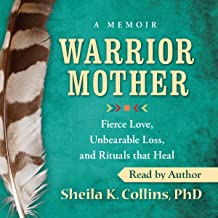 Warrior Mother: Fierce Love, Unbearable Loss, and Rituals That Heal