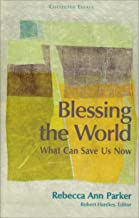 Blessing the World: What Can Save Us Now