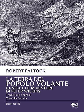 La terra del popolo volante - Vita e avventure di Peter Wilkins