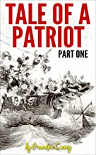 Tale Of A Patriot Part One (Tale OfA Patriot Book 1)
