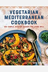 Vegetarian Mediterranean Cookbook: 125+ Simple, Healthy Recipes for Living Well Kindle Edition