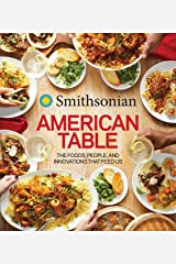 Smithsonian American Table: The Foods, People, and Innovations That Feed Us Kindle Edition
