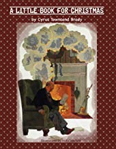A Little Book for Christmas.: by Cyrus Townsend Brady, Illustrations by Will Crawford.