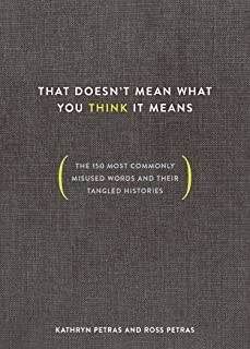 That Doesn't Mean What You Think It Means: The 150 Most Commonly Misused Words and Their Tangled Histories