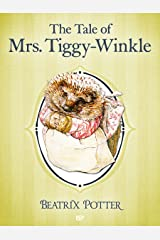 The Tale of Mrs. Tiggy-Winkle: The Complete Tales of Beatrix Potter (The Tales of Beatrix Potter Book 6) Kindle Edition