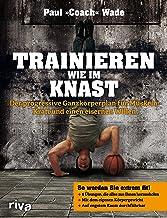 Trainieren wie im Knast: Der progressive Ganzkörperplan für Muskeln, Kraft und einen eisernen Willen (German Edition)