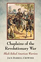 Chaplains of the Revolutionary War: Black Robed American Warriors