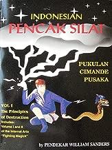 INDONESIAN PENCAK SILAT PUKULAN CIMANDE PUSAKA. Volume I - The Principles of Destruction, Includes Volume I and II of the Internal Arts