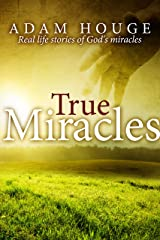 True Miracles: Stories That Will Increase Your Faith Kindle Edition