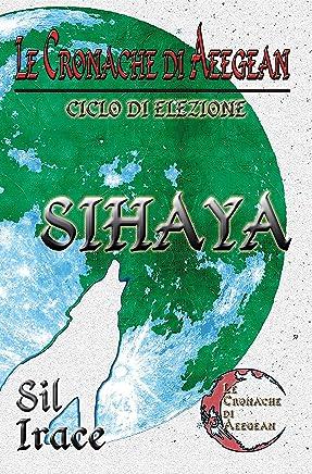 Sihaya - Le Cronache di Aeegean (LCDA - Le Cronache di Aeegean Vol. 2)