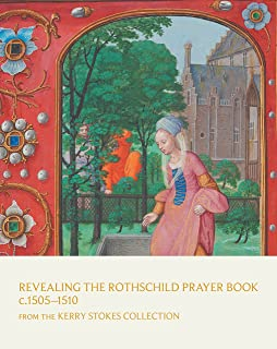 Revealing the Rothschild Prayer Book c. 1505–1510: From the Kerry Stokes Collection